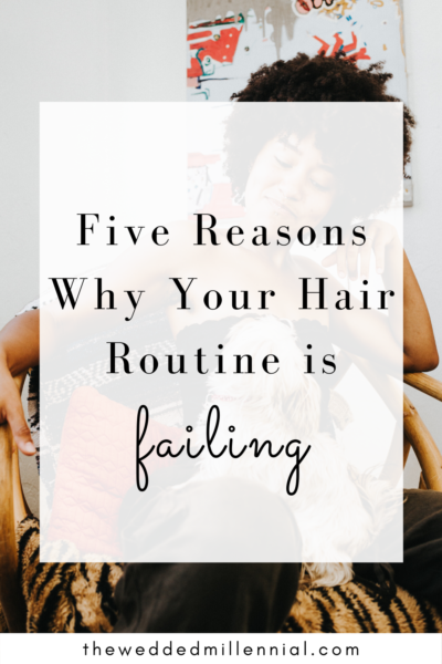five reasons your hair routine is failing